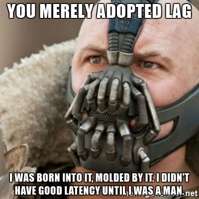Traditional Meme Depicting Batman Character Bane With Caption Relating To Latency